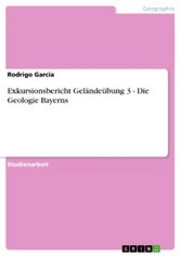 eBook Exkursionsbericht Geländeübung 3 - Die Geologie Bayerns Cover
