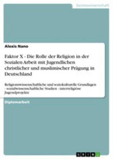 eBook Faktor X - Die Rolle der Religion in der Sozialen Arbeit mit Jugendlichen christlicher und muslimischer Prägung in Deutschland Cover