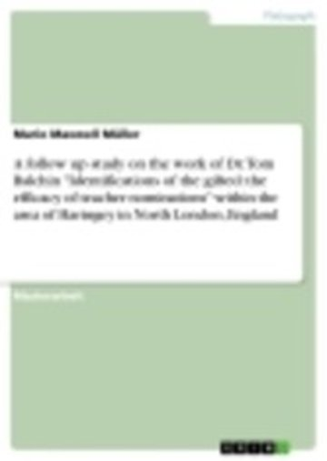 eBook A follow up study on the work of Dr. Tom Balchin 'Identifications of the gifted: the efficacy of teacher nominations' within the area of Haringey in North London, England Cover