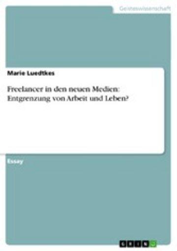 eBook Freelancer in den neuen Medien: Entgrenzung von Arbeit und Leben? Cover