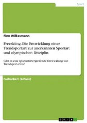 eBook Freeskiing. Die Entwicklung einer Trendsportart zur anerkannten Sportart und olympischen Disziplin Cover