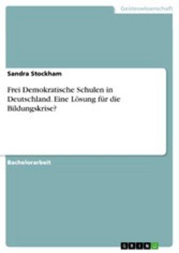 eBook Frei Demokratische Schulen in Deutschland. Eine Lösung für die Bildungskrise? Cover