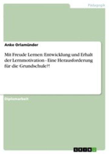 eBook Mit Freude Lernen: Entwicklung und Erhalt der Lernmotivation - Eine Herausforderung für die Grundschule?! Cover