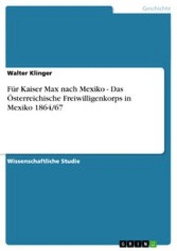 eBook Für Kaiser Max nach Mexiko - Das Österreichische Freiwilligenkorps in Mexiko 1864/67 Cover