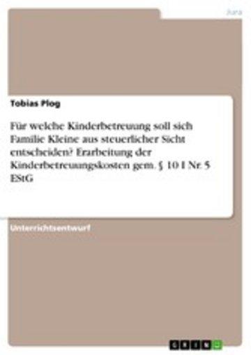 eBook Für welche Kinderbetreuung soll sich Familie Kleine aus steuerlicher Sicht entscheiden? Erarbeitung der Kinderbetreuungskosten gem. § 10 I Nr. 5 EStG Cover