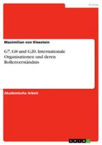 eBook G7, G8 und G20. Internationale Organisationen und deren Rollenverständnis Cover