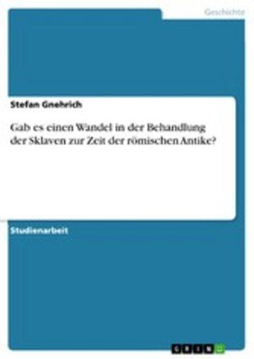 eBook Gab es einen Wandel in der Behandlung der Sklaven zur Zeit der römischen Antike? Cover