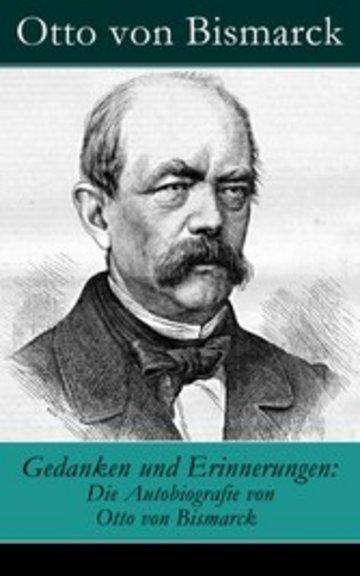 eBook Gedanken und Erinnerungen: Die Autobiografie von Otto von Bismarck Cover
