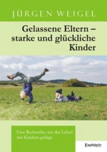 eBook Gelassene Eltern - starke und glückliche Kinder. Eine Recherche, wie das Leben mit Kindern gelingt Cover