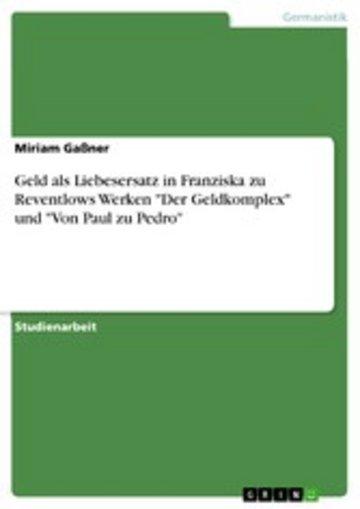 eBook Geld als Liebesersatz in Franziska zu Reventlows Werken 'Der Geldkomplex' und 'Von Paul zu Pedro' Cover