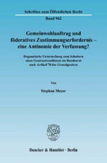 eBook Gemeinwohlauftrag und föderatives Zustimmungserfordernis - eine Antinomie der Verfassung? Cover