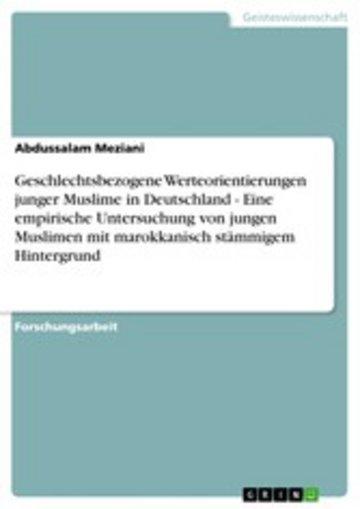 eBook Geschlechtsbezogene Werteorientierungen junger Muslime in Deutschland - Eine empirische Untersuchung von jungen Muslimen mit marokkanisch stämmigem Hintergrund Cover