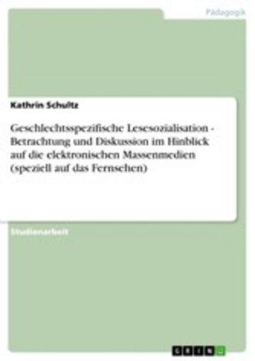 eBook Geschlechtsspezifische Lesesozialisation - Betrachtung und Diskussion im Hinblick auf die elektronischen Massenmedien (speziell auf das Fernsehen) Cover