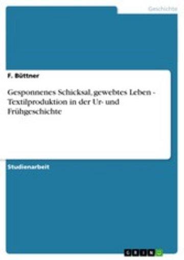 eBook Gesponnenes Schicksal, gewebtes Leben - Textilproduktion in der Ur- und Frühgeschichte Cover