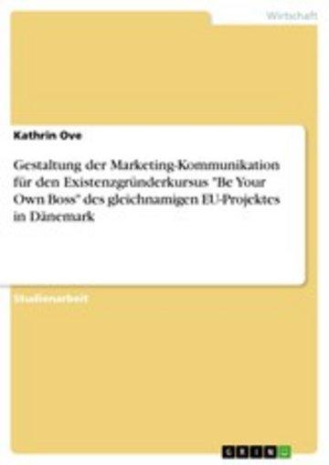 eBook Gestaltung der Marketing-Kommunikation für den Existenzgründerkursus 'Be Your Own Boss' des gleichnamigen EU-Projektes in Dänemark Cover