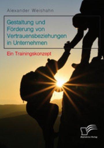 eBook Gestaltung und Förderung von Vertrauensbeziehungen in Unternehmen. Ein Trainingskonzept Cover