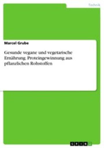 eBook Gesunde vegane und vegetarische Ernährung. Proteingewinnung aus pflanzlichen Rohstoffen Cover