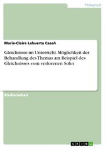 eBook Gleichnisse im Unterricht. Möglichkeit der Behandlung des Themas am Beispiel des Gleichnisses vom verlorenen Sohn Cover