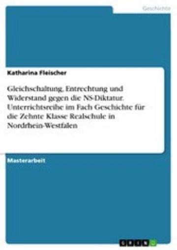 eBook Gleichschaltung, Entrechtung und Widerstand gegen die NS-Diktatur. Unterrichtsreihe im Fach Geschichte für die Zehnte Klasse Realschule in Nordrhein-Westfalen Cover
