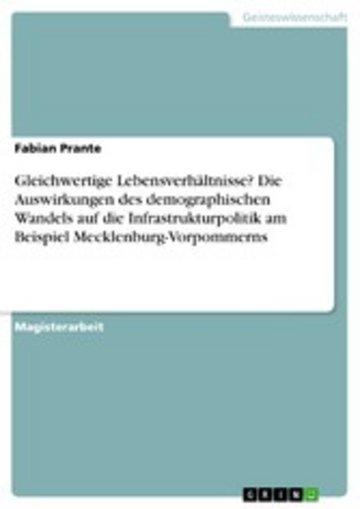eBook Gleichwertige Lebensverhältnisse? Die Auswirkungen des demographischen Wandels auf die Infrastrukturpolitik am Beispiel Mecklenburg-Vorpommerns Cover