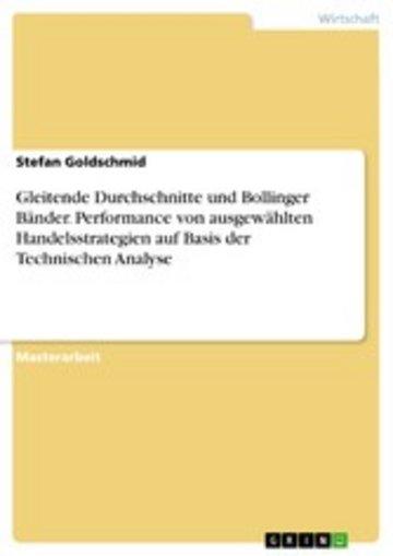 eBook Gleitende Durchschnitte und Bollinger Bänder. Performance von ausgewählten Handelsstrategien auf Basis der Technischen Analyse Cover