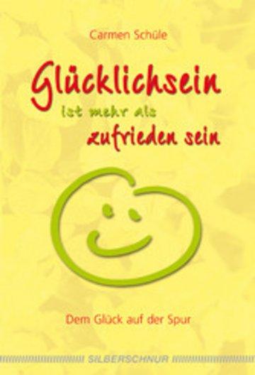 eBook Glücklich sein ist mehr als zufrieden sein Cover