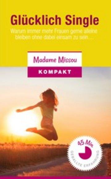 eBook Glücklich Single! Warum immer mehr Frauen gerne alleine bleiben ohne dabei einsam zu sein... Cover