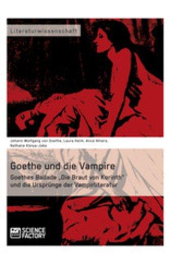 eBook Goethe und die Vampire. Goethes Ballade 'Die Braut von Korinth' und die Ursprünge der Vampirliteratur Cover
