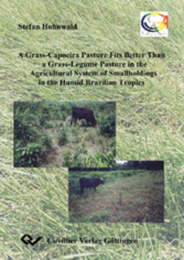 eBook A Grass-Capoeira Pasture Fits Better Than a Grass-Legume Pasture in the Traditionale Agricultural System of Smallholdings in the Brazilian Humid Tropics Cover