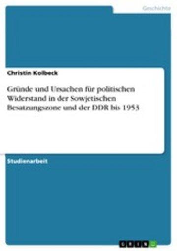 eBook Gründe und Ursachen für politischen Widerstand in der Sowjetischen Besatzungszone und der DDR bis 1953 Cover