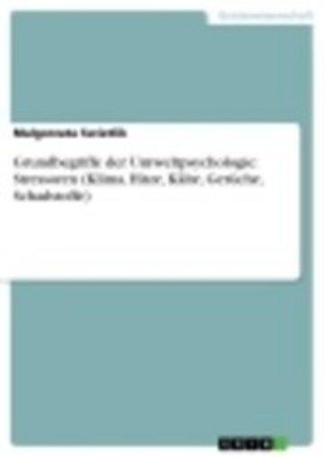 eBook Grundbegriffe der Umweltpsychologie: Stressoren (Klima, Hitze, Kälte, Gerüche, Schadstoffe) Cover