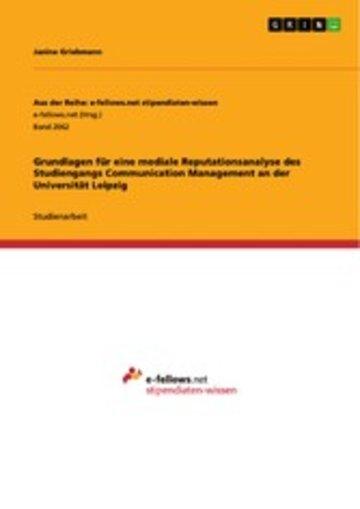 eBook Grundlagen für eine mediale Reputationsanalyse des Studiengangs Communication Management an der Universität Leipzig Cover