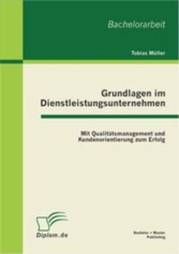 eBook Grundlagen im Dienstleistungsunternehmen: Mit Qualitätsmanagement und Kundenorientierung zum Erfolg Cover