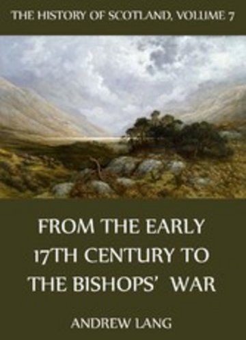 eBook The History Of Scotland - Volume 7: From The Early 17th Century To The Bishops' War Cover