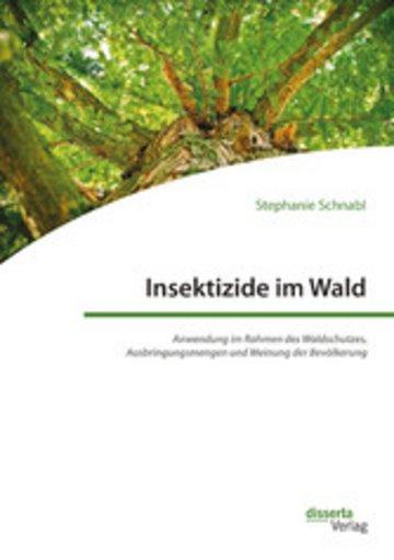 eBook Insektizide im Wald. Anwendung im Rahmen des Waldschutzes, Ausbringungsmengen und Meinung der Bevölkerung Cover