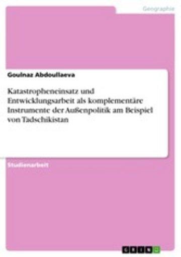 eBook Katastropheneinsatz und Entwicklungsarbeit als komplementäre Instrumente der Außenpolitik am Beispiel von Tadschikistan Cover