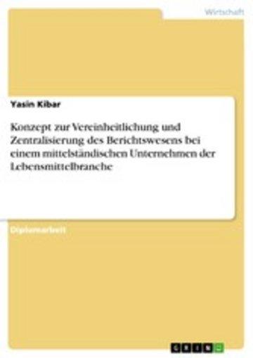 eBook Konzept zur Vereinheitlichung und Zentralisierung des Berichtswesens bei einem mittelständischen Unternehmen der Lebensmittelbranche Cover