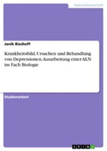 eBook Krankheitsbild, Ursachen und Behandlung von Depressionen. Ausarbeitung einer ALN im Fach Biologie Cover