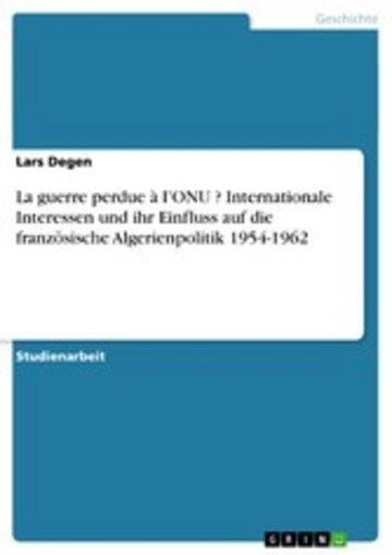 eBook La guerre perdue à l'ONU ? Internationale Interessen und ihr Einfluss auf die französische Algerienpolitik 1954-1962 Cover