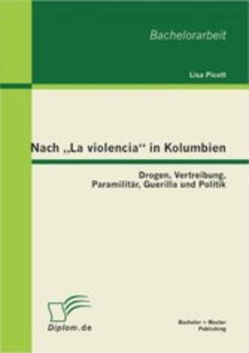 eBook Nach 'La violencia' in Kolumbien: Drogen, Vertreibung, Paramilitär, Guerilla und Politik Cover