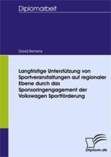 eBook Langfristige Unterstützung von Sportveranstaltungen auf regionaler Ebene durch das Sponsoringengagement der Volkswagen Sportförderung Cover