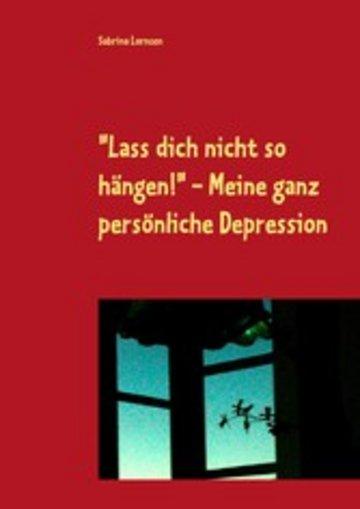 """eBook """"Lass dich nicht so hängen"""" - meine ganz persönliche Depression Cover"""