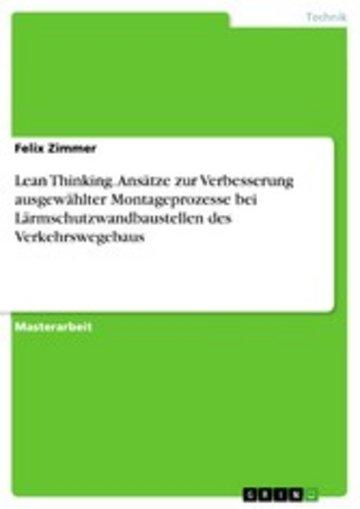 eBook Lean Thinking. Ansätze zur Verbesserung ausgewählter Montageprozesse bei Lärmschutzwandbaustellen des Verkehrswegebaus Cover