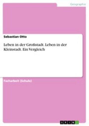 eBook Leben in der Großstadt. Leben in der Kleinstadt. Ein Vergleich Cover