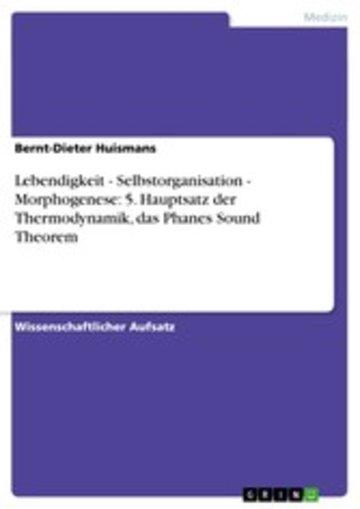 eBook Lebendigkeit - Selbstorganisation - Morphogenese: 5. Hauptsatz der Thermodynamik, das Phanes Sound Theorem Cover