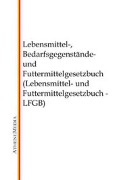 eBook Lebensmittel-, Bedarfsgegenstände- und Futtermittelgesetzbuch (Lebensmittel- und Futtermittelgesetzbuch - LFGB) Cover