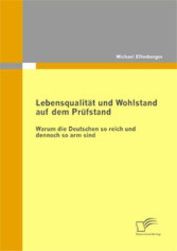 eBook Lebensqualität und Wohlstand auf dem Prüfstand: Warum die Deutschen so reich und dennoch so arm sind Cover