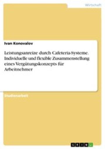 eBook Leistungsanreize durch Cafeteria-Systeme. Individuelle und flexible Zusammenstellung eines Vergütungskonzepts für Arbeitnehmer Cover