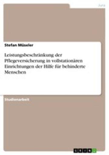 eBook Leistungsbeschränkung der Pflegeversicherung in vollstationären Einrichtungen der Hilfe für behinderte Menschen Cover