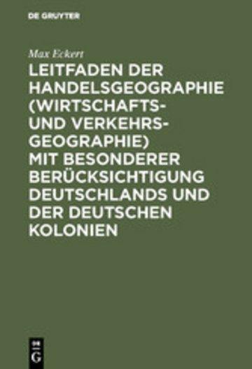 eBook Leitfaden der Handelsgeographie (Wirtschafts- und Verkehrsgeographie) mit besonderer Berücksichtigung Deutschlands und der deutschen Kolonien Cover